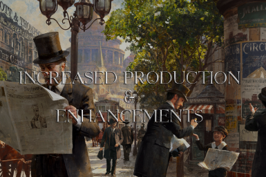 Increased Production and Enhancements