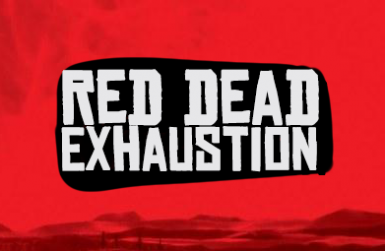 Red Dead Exhaustion