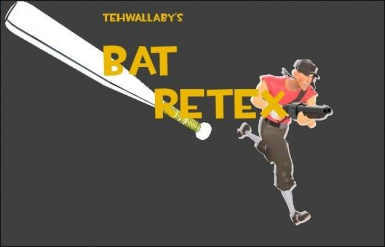 Team Fortress 2: tehwallaby's Bat Retex