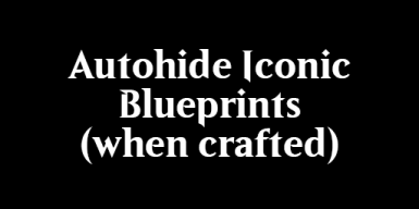 Auto Hide Iconic Blueprint when crafted