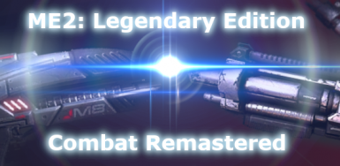ME2 LE Combat Remastered