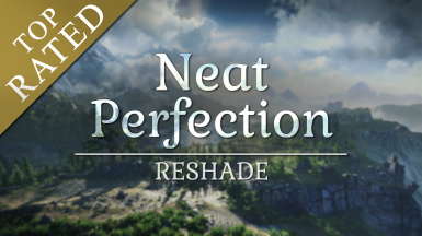 Neat Perfection ENHANCED EDITION (Next-Gen look and DOF) ReShade