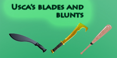 Usca's Blades and Blunt weapons