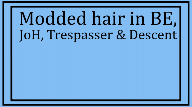 Modded hair in Black Emporium JoH Trespasser and Descent