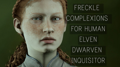 Freckle complexions for human elven and dwarven inquisitor