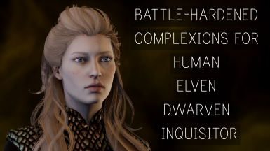 Battle-hardened complexions for human elven dwarven inquisitor