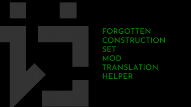 FCSMTH - Forgotten Construction Set MOD Translation Helper